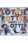 Lottie Potter Wants an Otter - Jeanne Willis