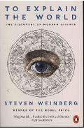 To Explain the World - Steven Weinberg