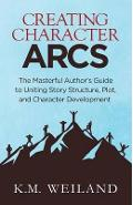 Creating Character Arcs - K M Weiland