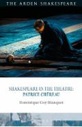 Shakespeare in the Theatre: Patrice Chereau - Dominique Goy-Blanquet