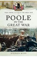 Poole in the Great War - Stephen Wynn