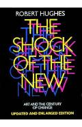 The Shock of the New: Art and the Century of Change - Robert Hughes