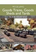 Modelling Goods Trains, Goods Sheds and Yards in the Steam E - Terry Booker