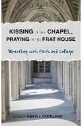 Kissing in the Chapel, Praying in the Frat House