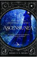 Ascensiunea. Prima carte a seriei Destinul Reginei - Rebecca Ross