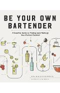 Be Your Own Bartender - A Surefire Guide to Finding (and Mak