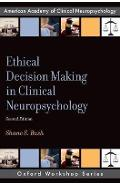 Ethical Decision Making in Clinical Neuropsychology - Shane S Bush