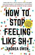 How to Stop Feeling Like Sh*t - Andrea Owen