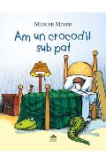 Am un crocodil sub pat - Mercer Mayer