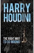Right Way to Do Wrong - Harry Houdini