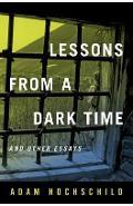 Lessons from a Dark Time and Other Essays - Adam Hochschild
