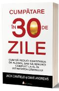Cumpatare in 30 de zile - Jack Canfield, Dave Andrews