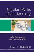 Popular Myths about Memory - Brian H Bornstein