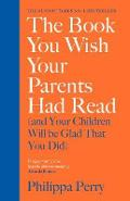 Book You Wish Your Parents Had Read (and Your Children Will - Philippa Perry
