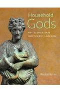 Household Gods - Private Devotion in Ancient Greece and Rome