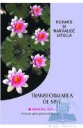 Transformarea de sine - Richard Si Mary-Alice Jafolla