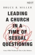 Leading a Church in a Time of Sexual Questioning - Bruce B Miller