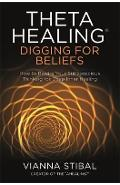 ThetaHealing (R): Digging for Beliefs - Vianna Stibal