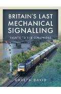 Britain's Last Mechanical Signalling - Gareth David