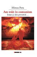 Am trait in comunism... - Mircea Pora