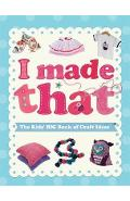 I Made That: The Kids' Big Book of Craft Ideas - Susannah Blake