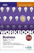 AQA A-level Business Workbook 1: Topics 1.1-1.3