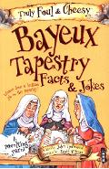 Truly Foul & Cheesy Bayeux Tapestry Facts & Jokes Book