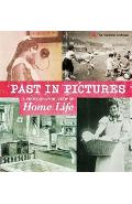 Past in Pictures: A Photographic View of Home Life - Alex Woolf