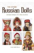 Other Russian Dolls: Antique Bisque to 1980s Plastic - Linda Holderbaum