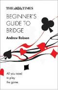 Times Beginner's Guide to Bridge - Andrew Robson