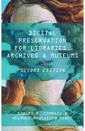 Digital Preservation for Libraries, Archives, and Museums - Edward M. Corrado