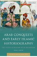 Arab Conquests and Early Islamic Historiography - Ryan J Lynch