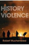 History of Violence - Robert Muchembled