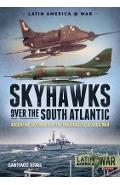 Skyhawks Over the South Atlantic - Santiago Rivas