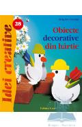 Idei Creative Nr. 28 - Obiecte Decorative Din Hartie - Brigitte Freund