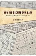 How We Became Our Data - Colin Koopman