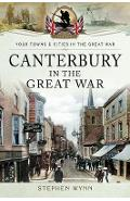 Canterbury in the Great War - Stephen Wynn