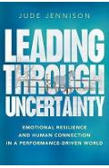 Leading Through Uncertainty - Jude Jennison