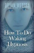 How to Do Waking Hypnosis