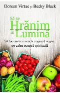 Sa ne hranim in lumina - Doreen Virtue, Becky Black