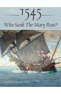 1545: Who Sank the Mary Rose? - Peter Marsden