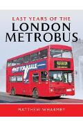 Last Years of the London Metrobus - Matthew Wharmby