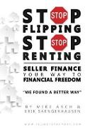 Stop Flipping Stop Renting Seller Finance Your Way to Financ