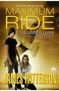 Maximum Ride vol. 3: Salvarea lumii si alte sporturi extreme - James Patterson