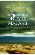 Redescoperind Drumul Matasii - Colin Thubron