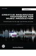 Creative Sequencing Techniques for Music Production - Andrea Pejrolo