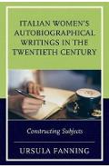 Italian Women's Autobiographical Writings in the Twentieth C - Ursula Fanning
