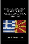 Macedonian Slavs in the Greek Civil War, 1944-1949 - James Horncastle