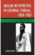 Muslim Interpreters in Colonial Senegal, 1850-1920 - Tamba M'Bayo