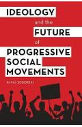 Ideology and the Future of Progressive Social Movements - Rafal Soborski